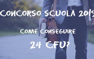 Concorso Scuola 2019 e 24 CFU: ecco cosa c'è da sapere!